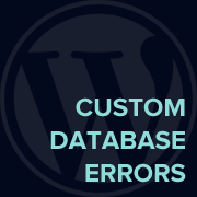 Custom Database Error in WordPress