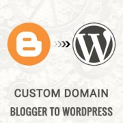 How to Move Custom Domain Blogger Blog to WordPress