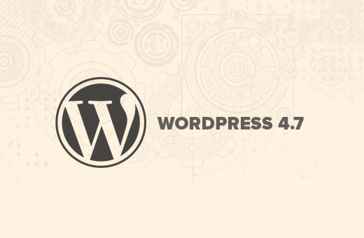http://www.wpbeginner.com/news/whats-new-in-wordpress-4-7/