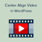 Beginner's Guide: How to Center Align a Video in WordPress