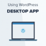 How to Use WordPress Desktop App for Your Self-Hosted WordPress Blog