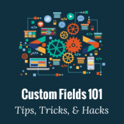 WordPress Custom Fields 101: Tips, Tricks, and Hacks