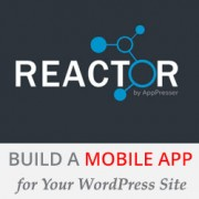 How to Build a Mobile App for Your WordPress with Reactor
