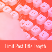 How to Add Character Limit to Post Titles in WordPress