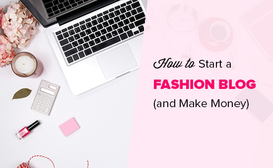 How To Start A Fashion Blog To Make Money Or Otherwise In 2020