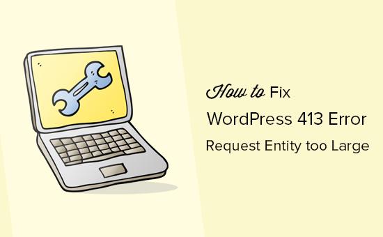 Error de WordPress 413: entidad de solicitud demasiado grande
