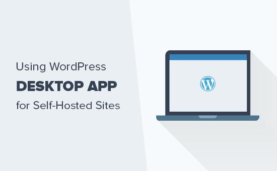 Hoe WordPress desktop-app te gebruiken voor een zelf gehoste WordPress-site