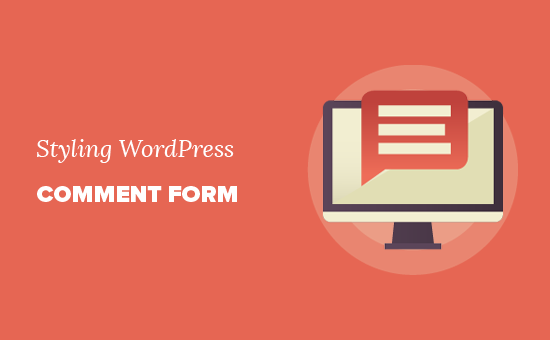 How to Style the WordPress Comment Form (Ultimate Guide)