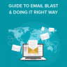 Guide to Email Blast and Doing it the RIGHT Way