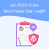 12 Tips to Get a 100% Score in WordPress Site Health Check (Guaranteed)