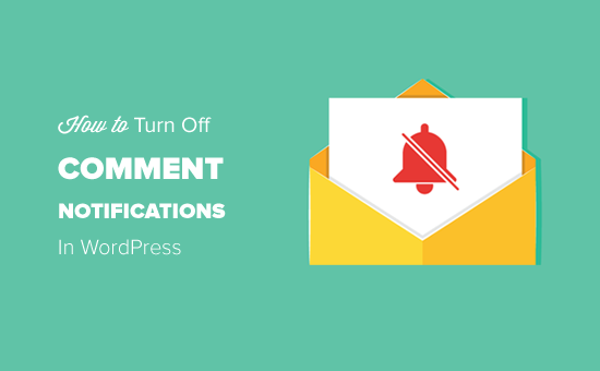 How to Turn Off Comments Notifications in WordPress