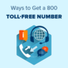 Ways to Get a 800 Toll-Free Number for Your Business