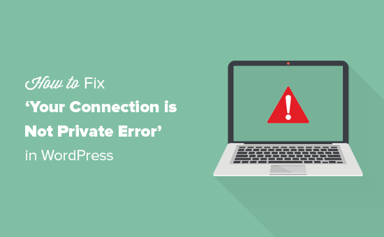 Fixing your connection is not private error in WordPress